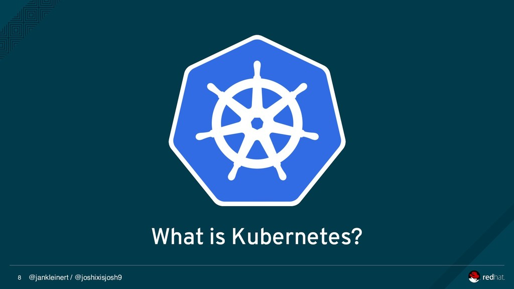 @jankleinert / @joshixisjosh9 8 What is Kuberne...