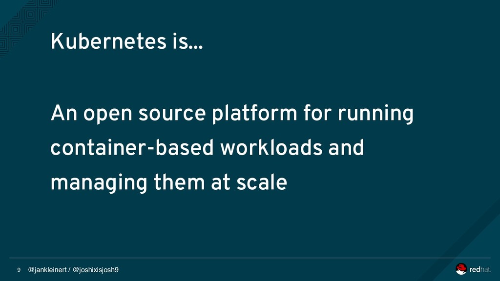 @jankleinert / @joshixisjosh9 9 Kubernetes is.....