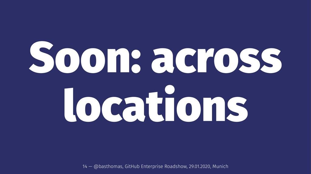 Soon: across locations 14 — @basthomas, GitHub ...