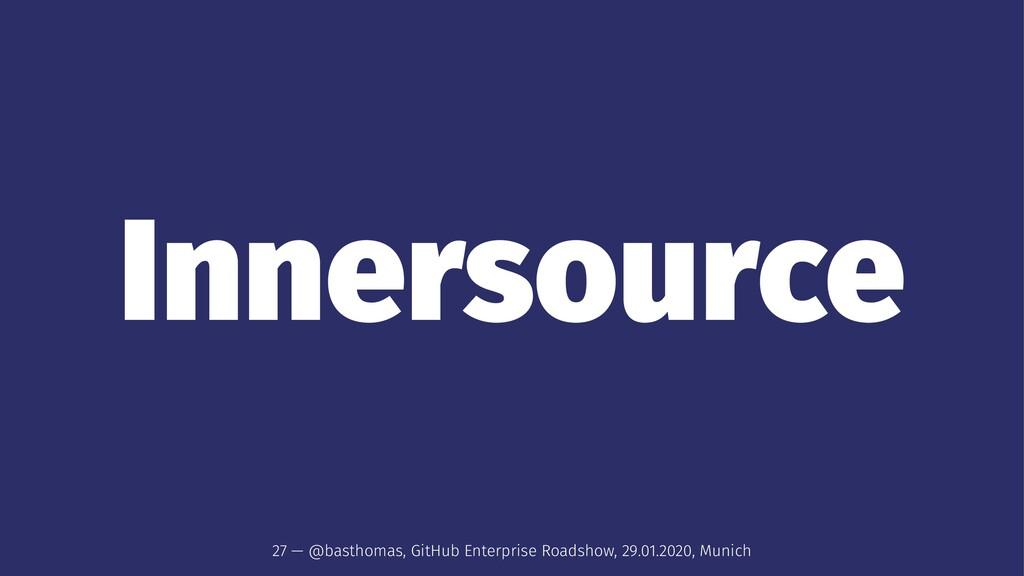 Innersource 27 — @basthomas, GitHub Enterprise ...