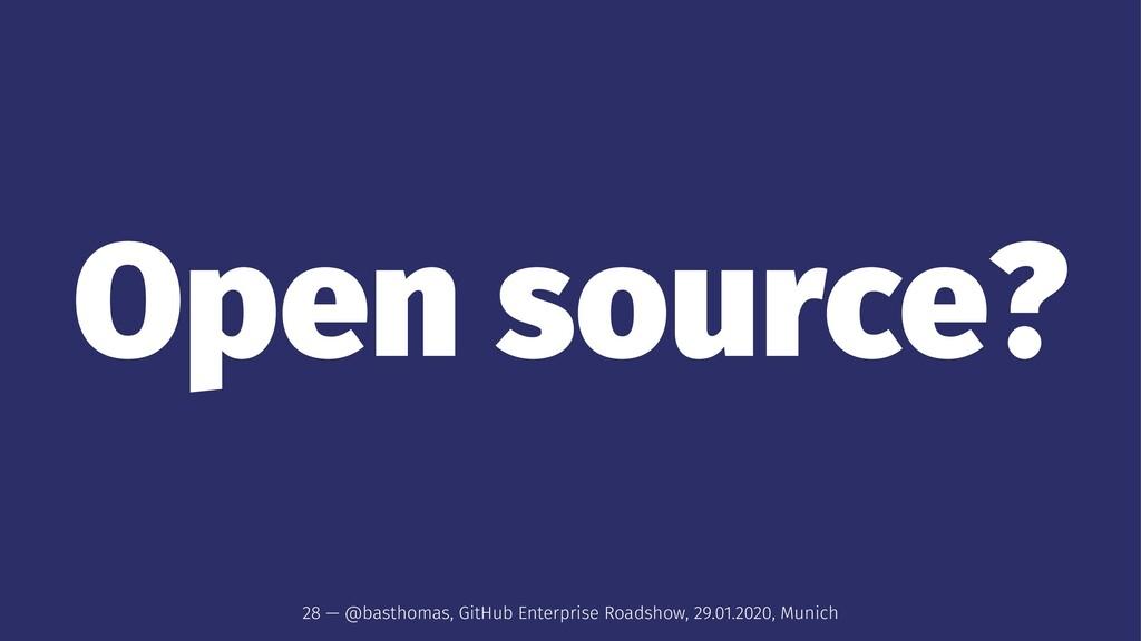 Open source? 28 — @basthomas, GitHub Enterprise...
