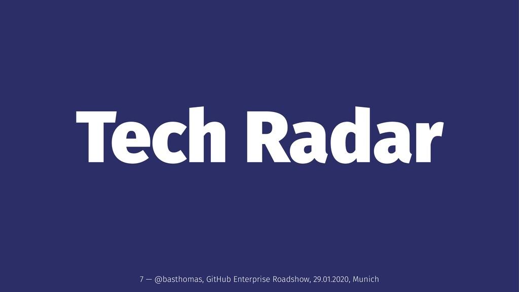 Tech Radar 7 — @basthomas, GitHub Enterprise Ro...