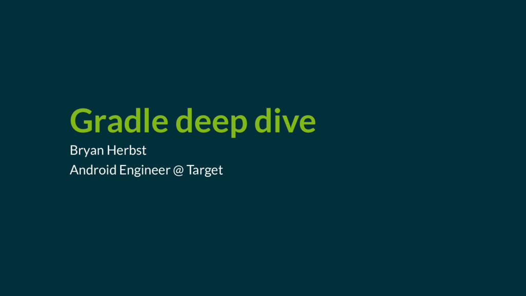 Gradle deep dive Bryan Herbst Android Engineer ...