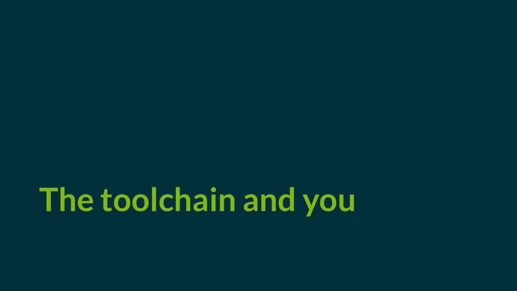 The toolchain and you