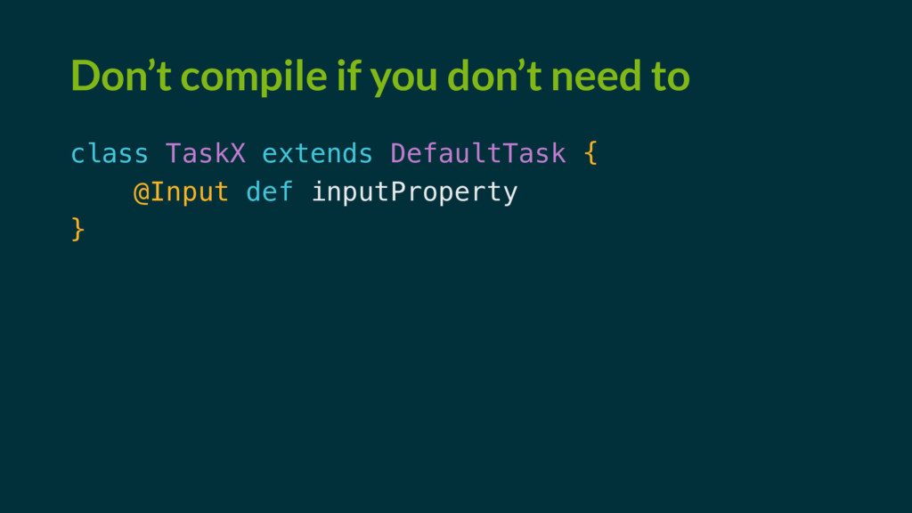 Don't compile if you don't need to class TaskX ...