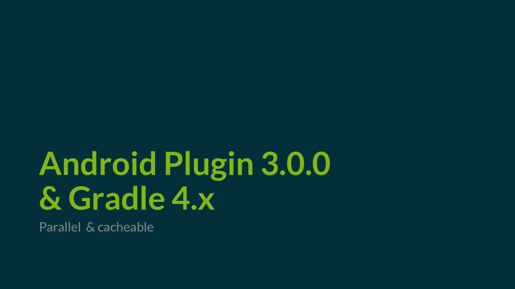 Android Plugin 3.0.0 & Gradle 4.x Parallel & ca...