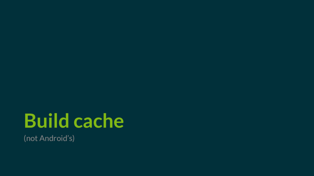 Build cache (not Android's)