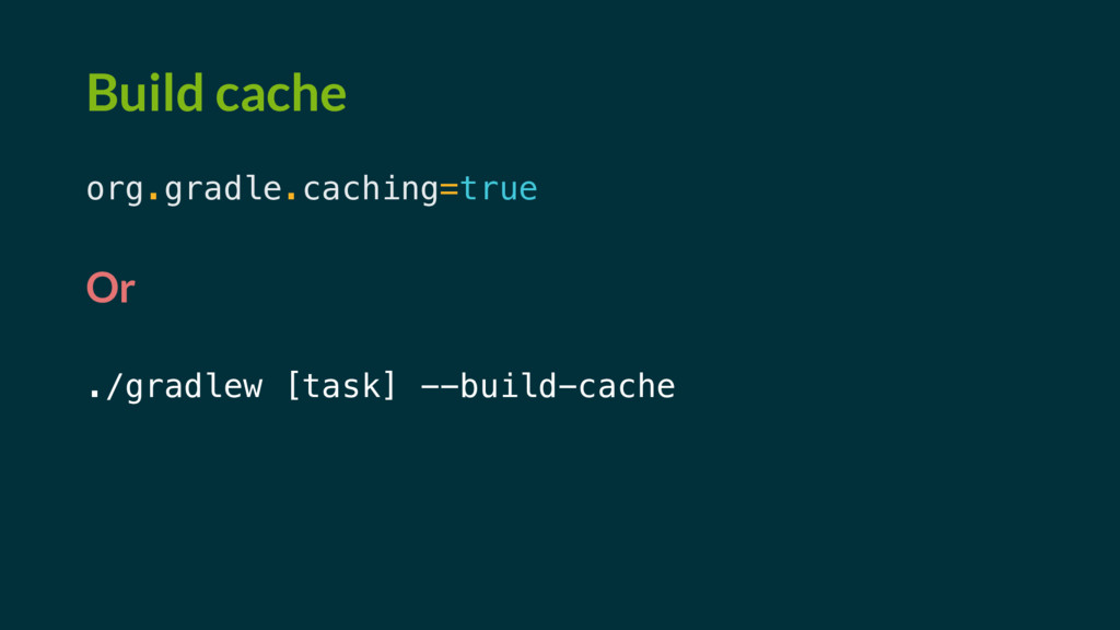 Build cache org.gradle.caching=true Or ./gradle...