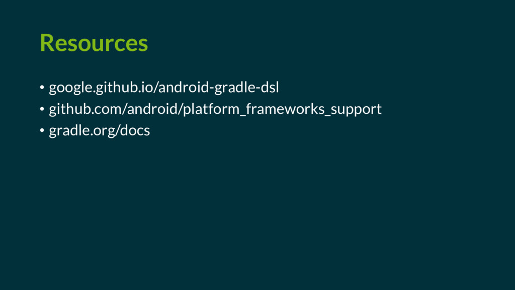 Resources • google.github.io/android-gradle-dsl...