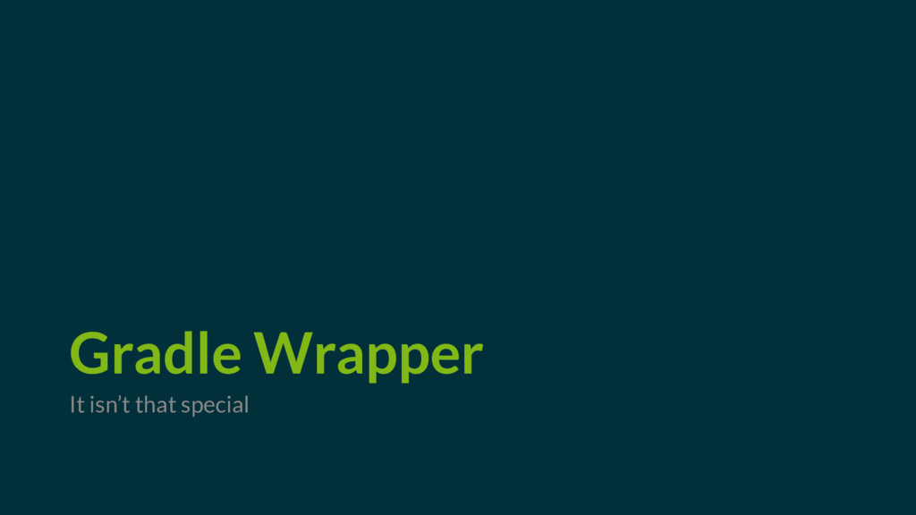 Gradle Wrapper It isn't that special