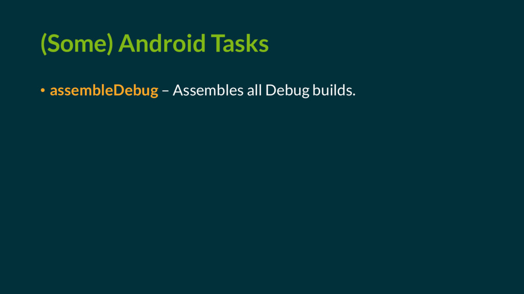 (Some) Android Tasks • assembleDebug – Assemble...