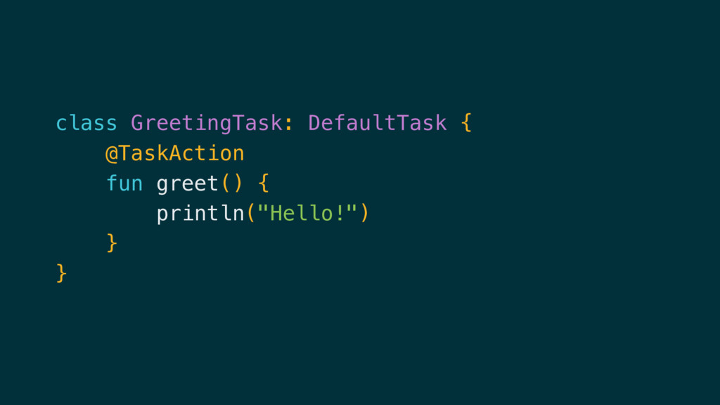 class GreetingTask: DefaultTask { @TaskAction f...
