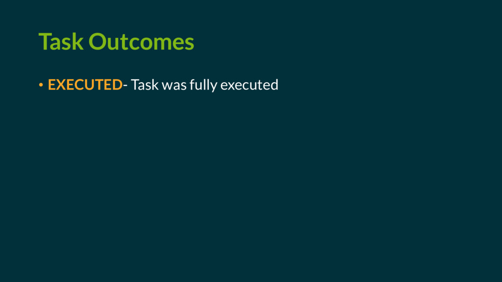 Task Outcomes • EXECUTED- Task was fully execut...