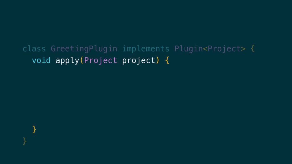 class GreetingPlugin implements Plugin<Project>...