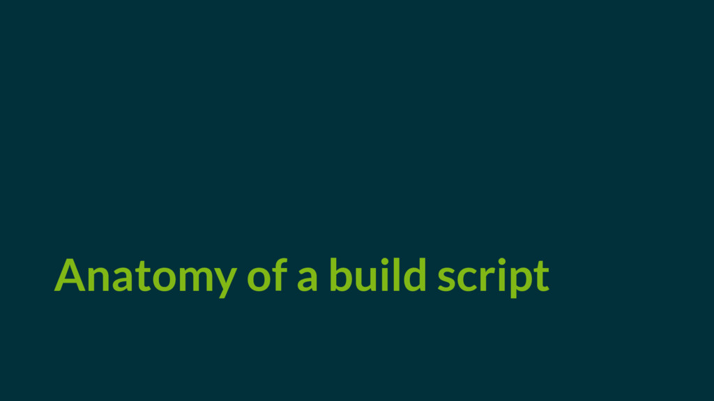 Anatomy of a build script