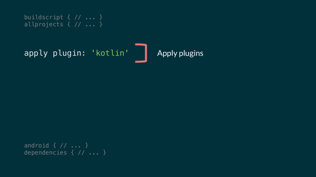 apply plugin: 'kotlin' Apply plugins android { ...