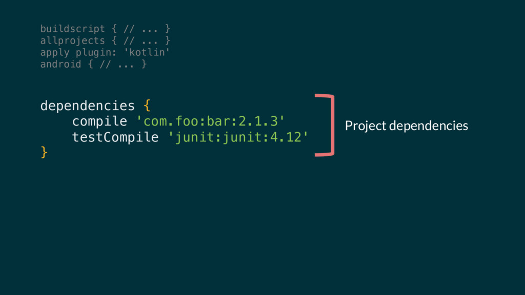 dependencies { compile 'com.foo:bar:2.1.3' test...