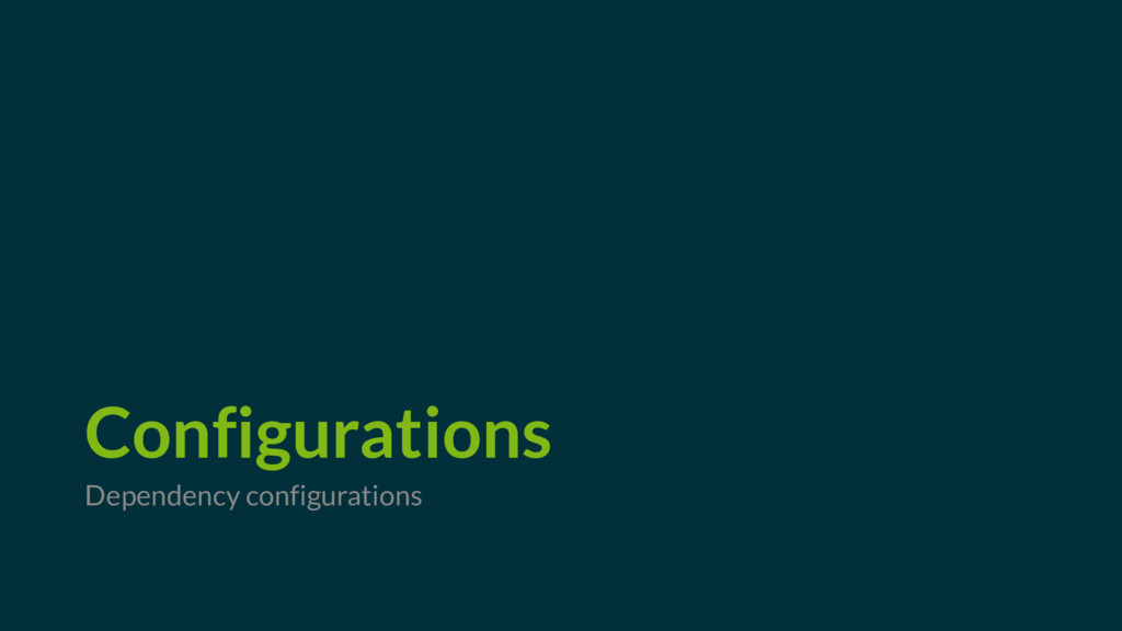 Configurations Dependency configurations