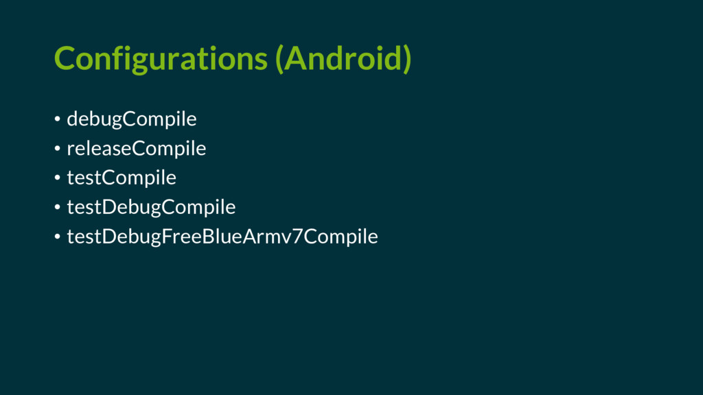 Configurations (Android) • debugCompile • relea...