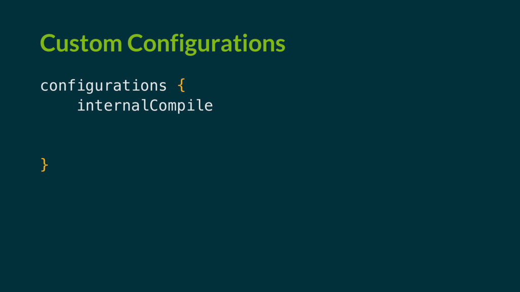 Custom Configurations configurations { internal...