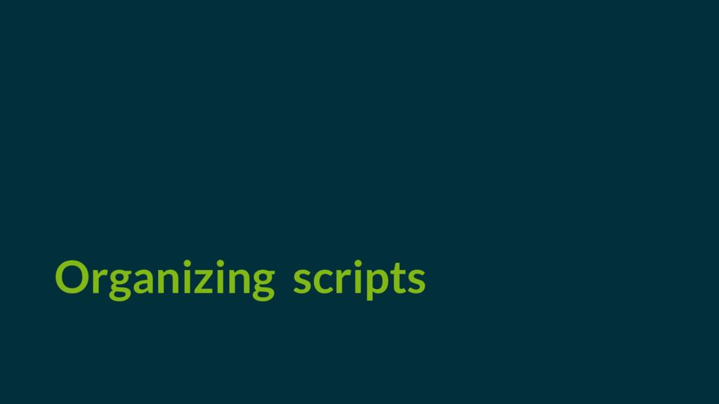 Organizing scripts