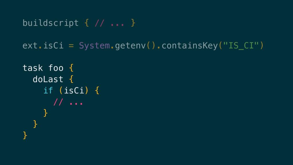 buildscript { // ... } ext.isCi = System.getenv...