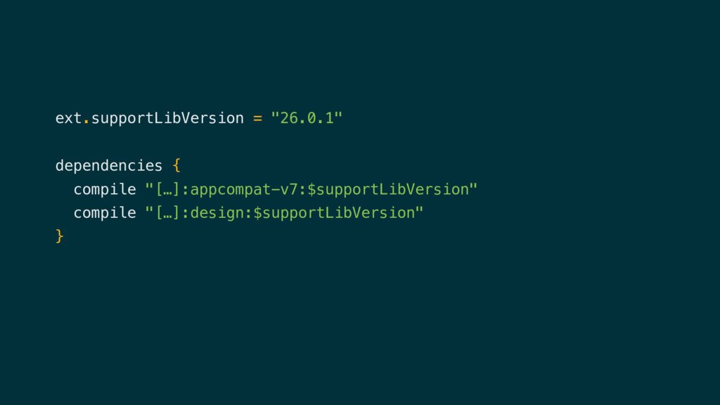 "ext.supportLibVersion = ""26.0.1"" dependencies {..."