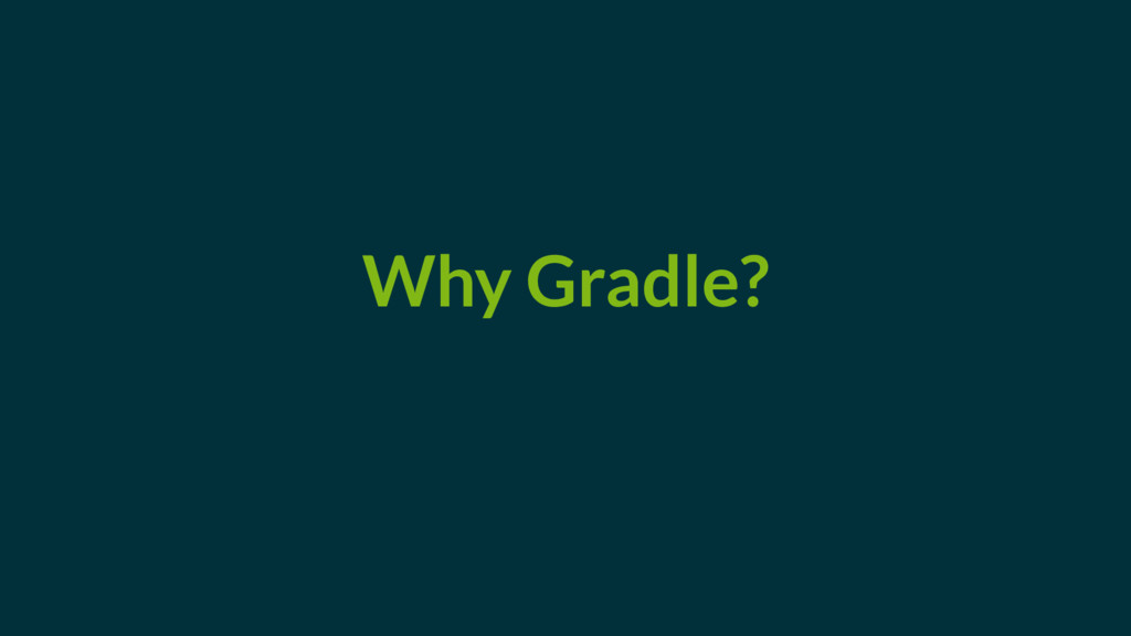 Why Gradle?