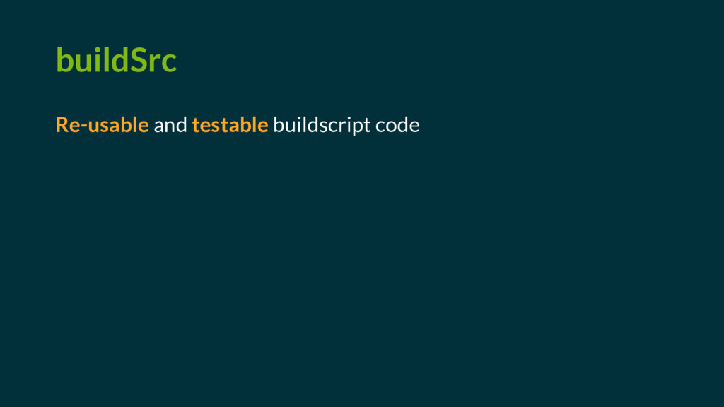 buildSrc Re-usable and testable buildscript code
