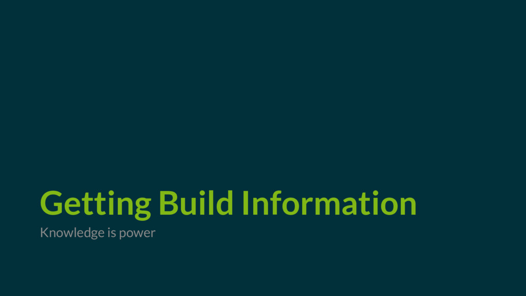 Getting Build Information Knowledge is power