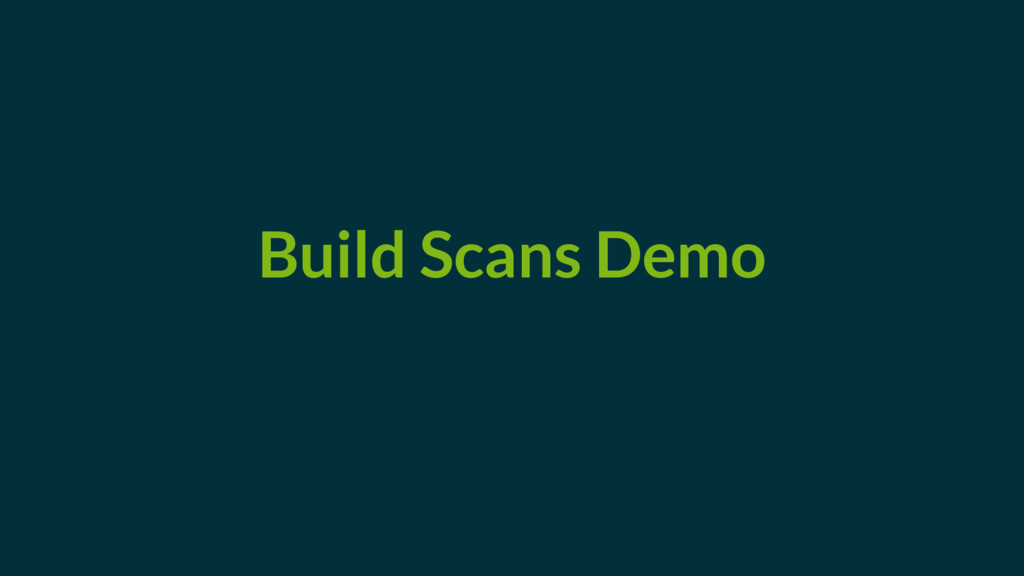 Build Scans Demo