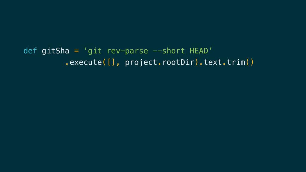 def gitSha = 'git rev-parse --short HEAD' .exec...