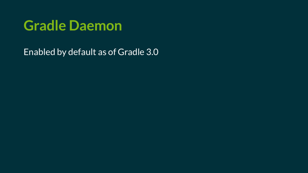 Gradle Daemon Enabled by default as of Gradle 3...
