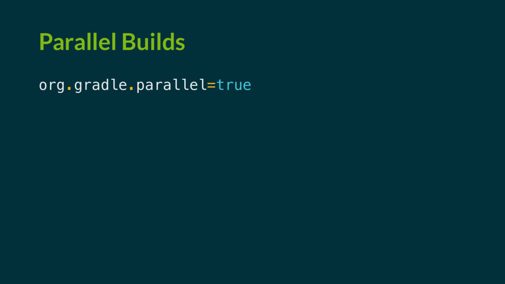 Parallel Builds org.gradle.parallel=true