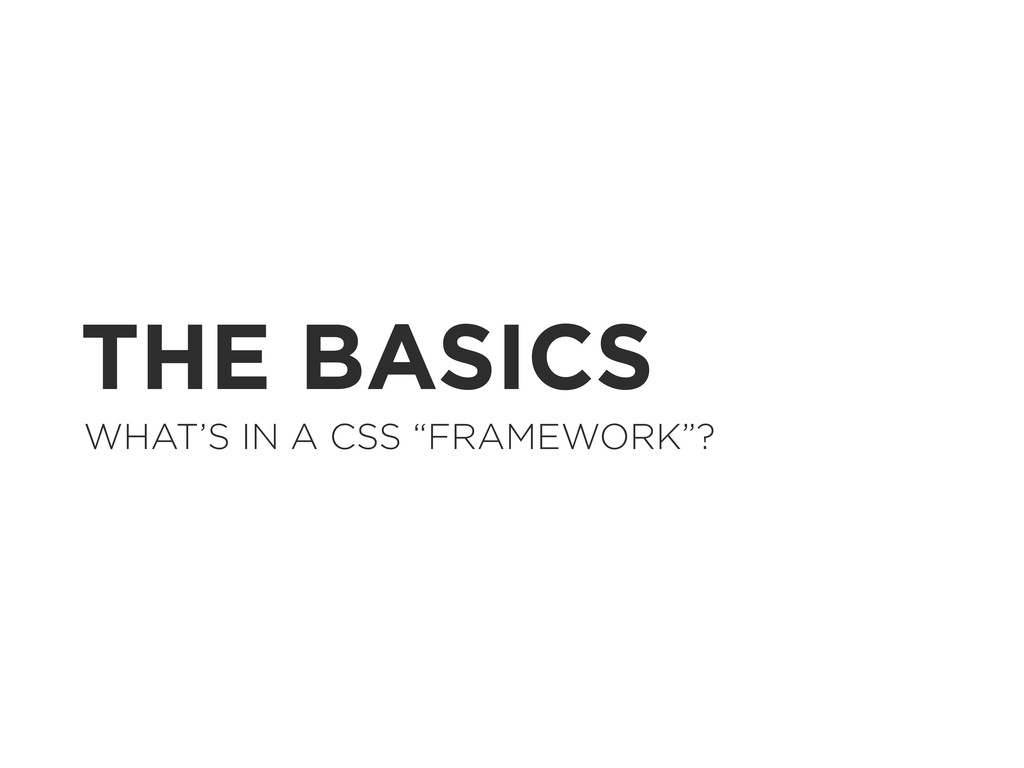 "THE BASICS WHAT'S IN A CSS ""FRAMEWORK""?"