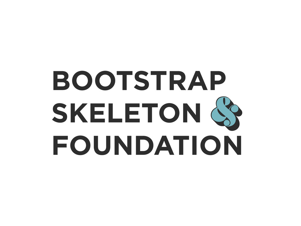 BOOTSTRAP SKELETON FOUNDATION & &