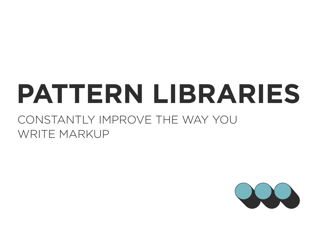 ... PATTERN LIBRARIES CONSTANTLY IMPROVE THE WA...