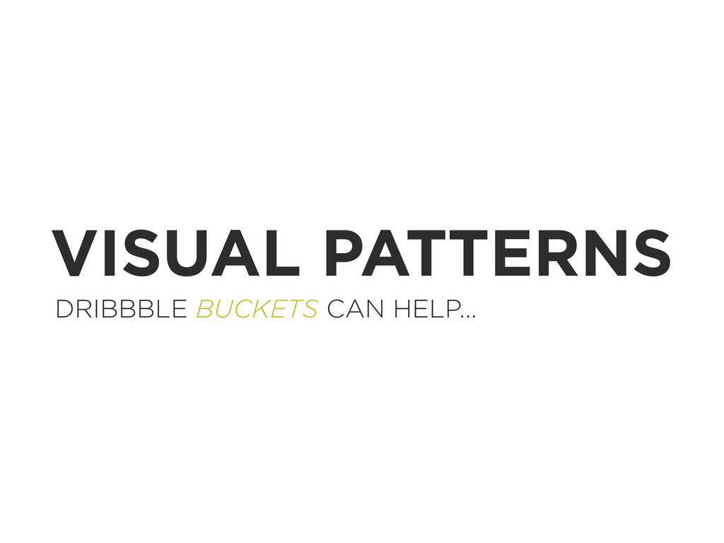 VISUAL PATTERNS DRIBBBLE BUCKETS CAN HELP...