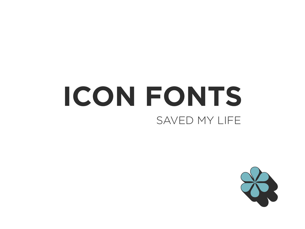ICON FONTS SAVED MY LIFE * *