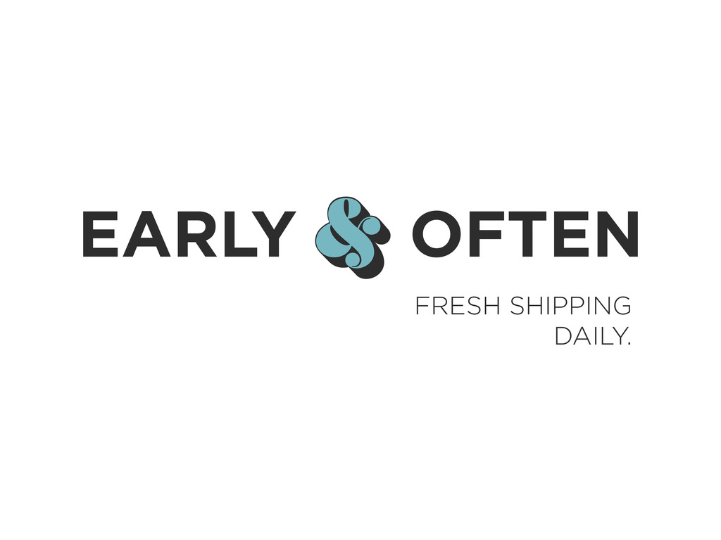 & EARLY & OFTEN FRESH SHIPPING DAILY.