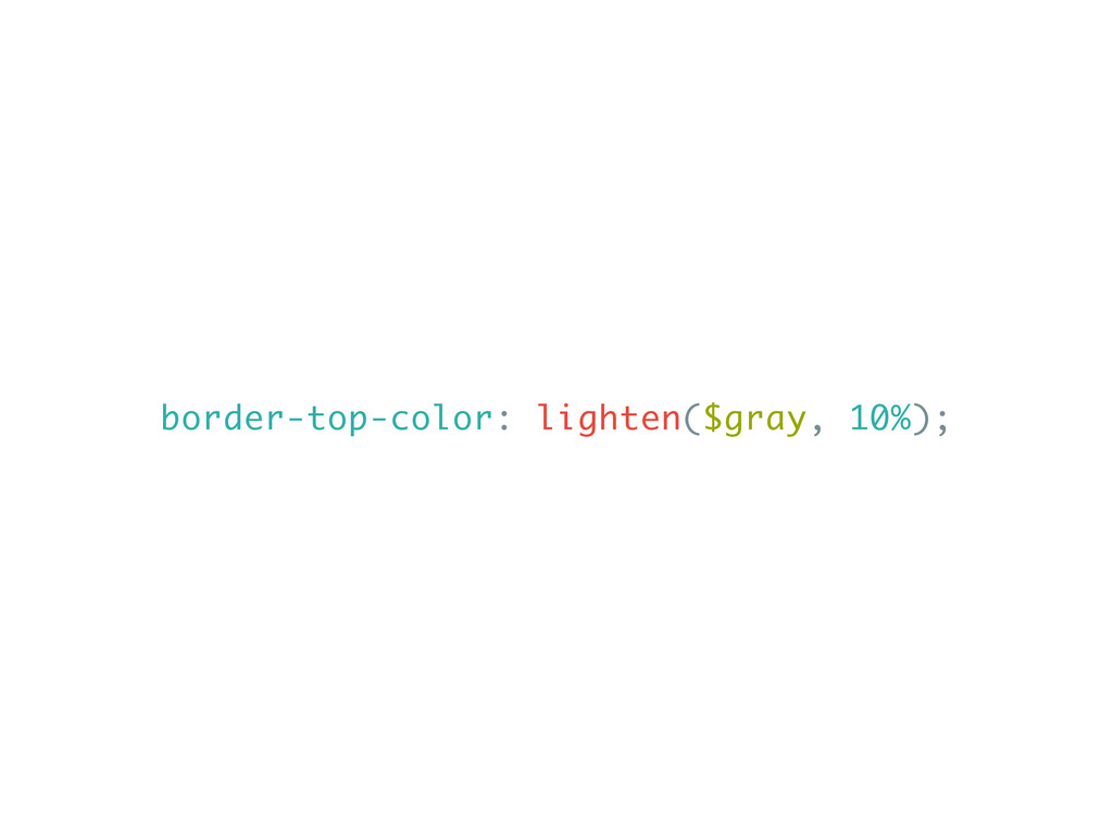 border-top-color: lighten($gray, 10%);