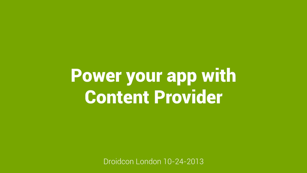 Power your app with Content Provider Droidcon L...