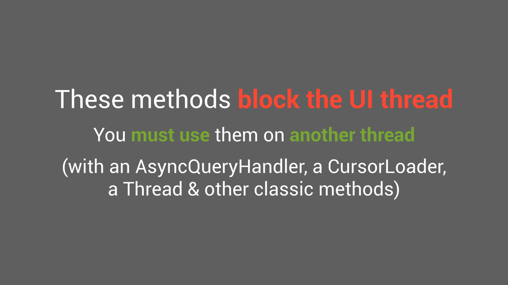These methods block the UI thread You must use ...
