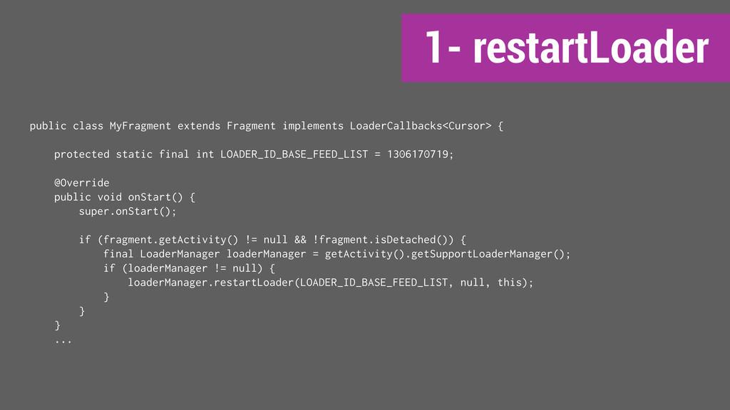 1- restartLoader public class MyFragment extend...