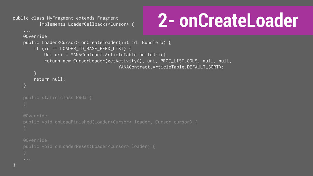 2- onCreateLoader public class MyFragment exten...
