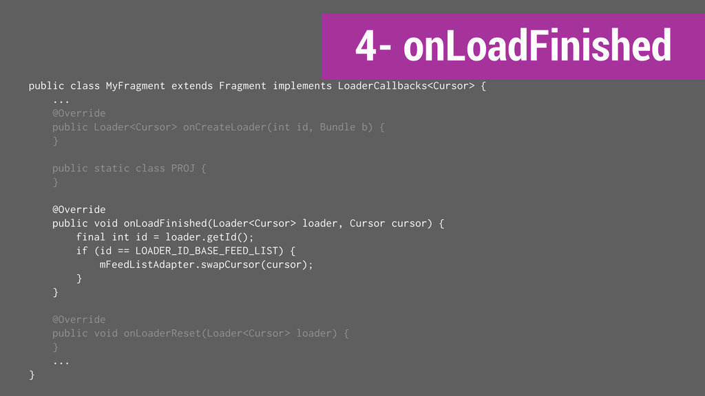 4- onLoadFinished public class MyFragment exten...