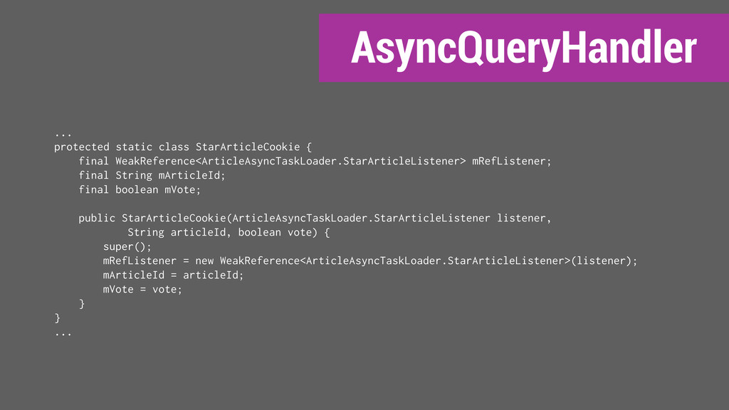 AsyncQueryHandler ... protected static class St...