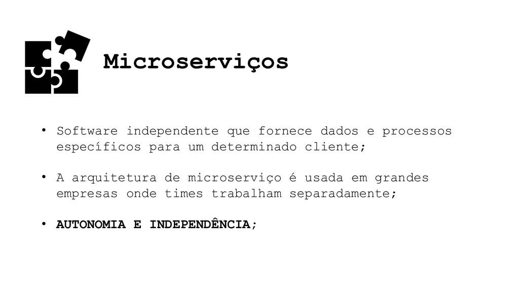 Microserviços • Software independente que forne...