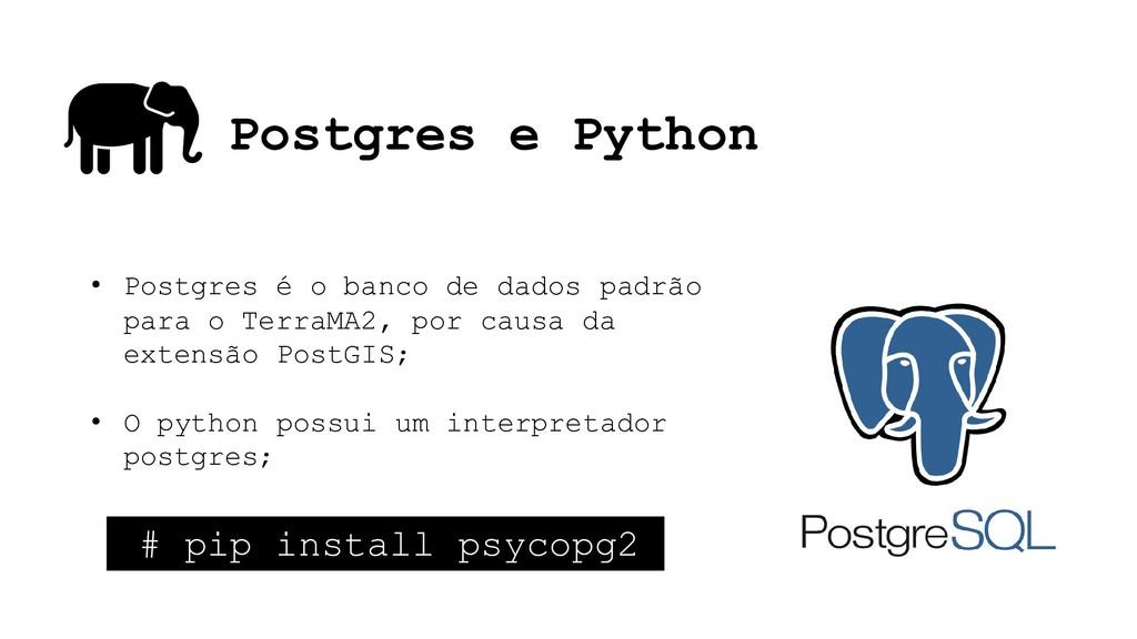 Postgres e Python • Postgres é o banco de dados...