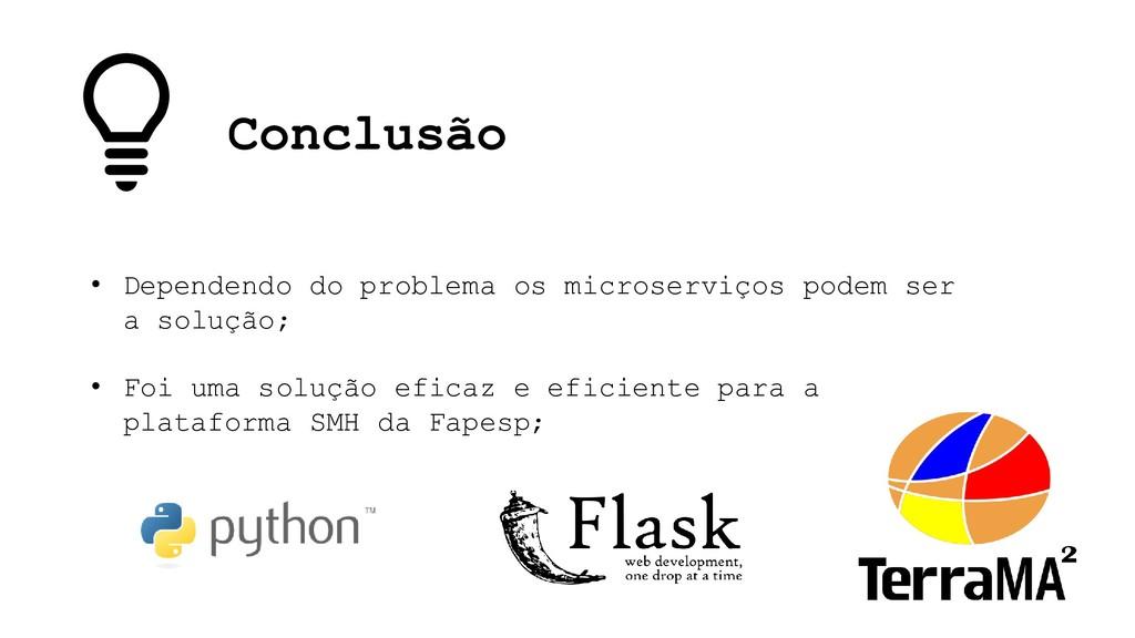 Conclusão • Dependendo do problema os microserv...
